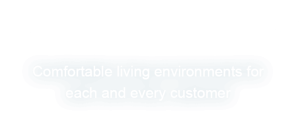 Your Life First. Comfortable living environments for each and every customer.